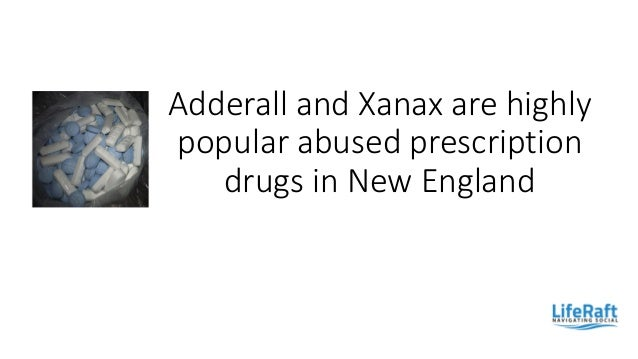 Adderall and Xanax are highly popular abused prescription drugs in New England