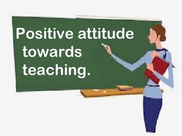 Positive attitude towards teaching.