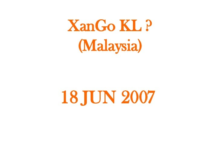 XanGo KL ? (Malaysia) 18 JUN 2007