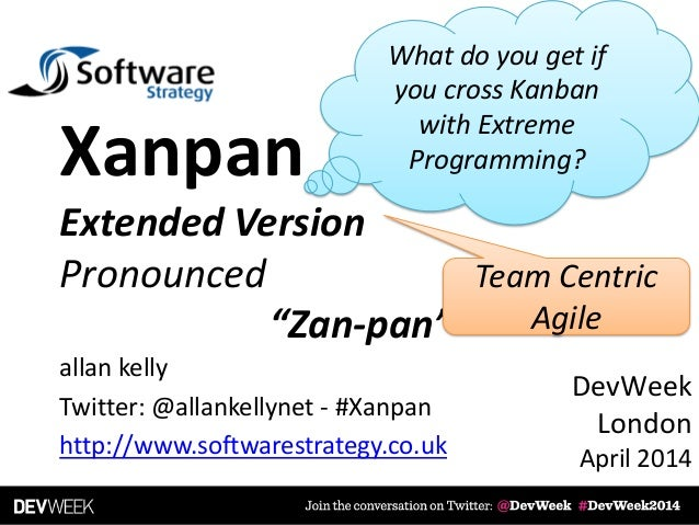 "allan kelly Twitter: @allankellynet - #Xanpan http://www.softwarestrategy.co.uk Xanpan Extended Version Pronounced ""Zan-pa..."