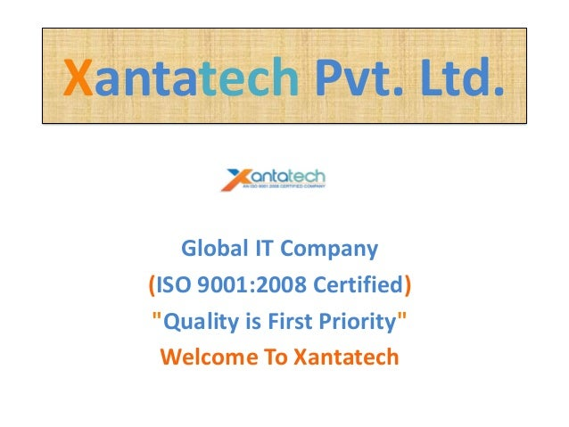 "Xantatech Pvt. Ltd. Global IT Company (ISO 9001:2008 Certified) ""Quality is First Priority"" Welcome To Xantatech"