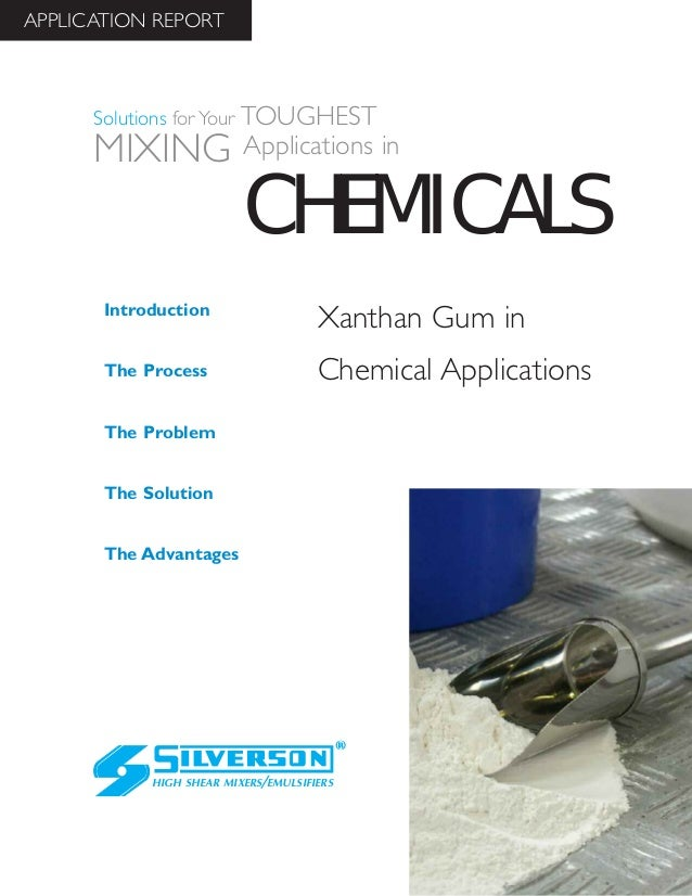 Xanthan Gum in Chemical Applications The Advantages Introduction The Process The Problem The Solution HIGH SHEAR MIXERS/EM...
