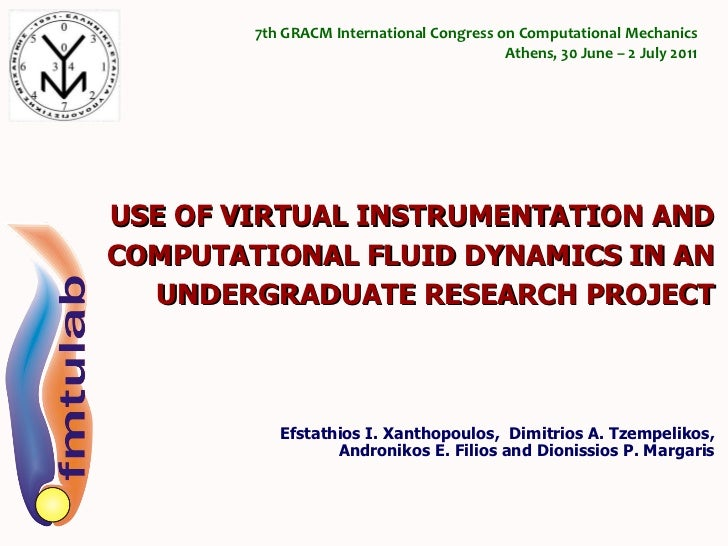 USE OF VIRTUAL INSTRUMENTATION AND COMPUTATIONAL FLUID DYNAMICS IN AN UNDERGRADUATE RESEARCH PROJECT Efstathios I. Xanthop...