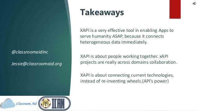 Takeaways XAPI is a very effective tool in enabling Apps to serve humanity ASAP, because it connects heterogeneous data im...