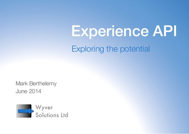 1 Experience API Exploring the potential Mark Berthelemy June 2014