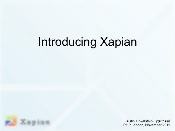 Introducing Xapian Justin Finkelstein   @ilithium PHP London, November 2011