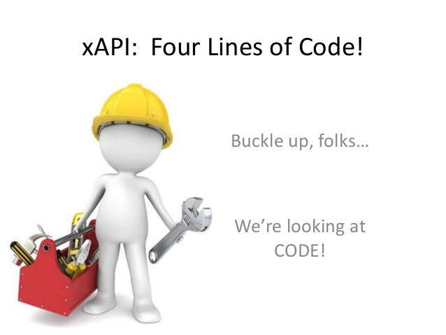 xAPI: Four Lines of Code! Buckle up, folks… We're looking at CODE!
