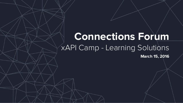 Connections Forum xAPI Camp - Learning Solutions March 15, 2016