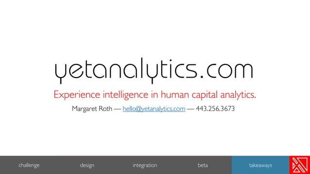 14 challenge design integration beta takeaways yetanalytics.com Experience intelligence in human capital analytics. Margar...