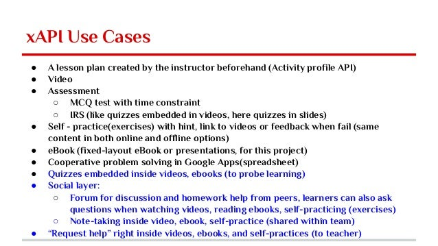 xAPI Use Cases ● A lesson plan created by the instructor beforehand (Activity profile API) ● Video ● Assessment ○ MCQ test...