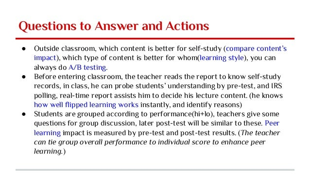 Questions to Answer and Actions ● Outside classroom, which content is better for self-study (compare content's impact), wh...