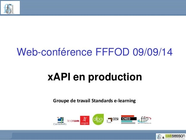 Web-conférence FFFOD 09/09/14  xAPI en production  Groupe de travail Standards e-learning