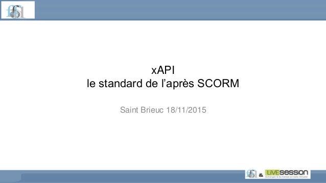xAPI le standard de l'après SCORM Saint Brieuc 18/11/2015