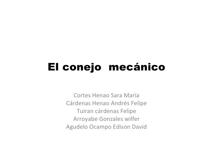 El conejo  mecánico Cortes Henao Sara María Cárdenas Henao Andrés Felipe Tuiran cárdenas Felipe Arroyabe Gonzales wilfer A...