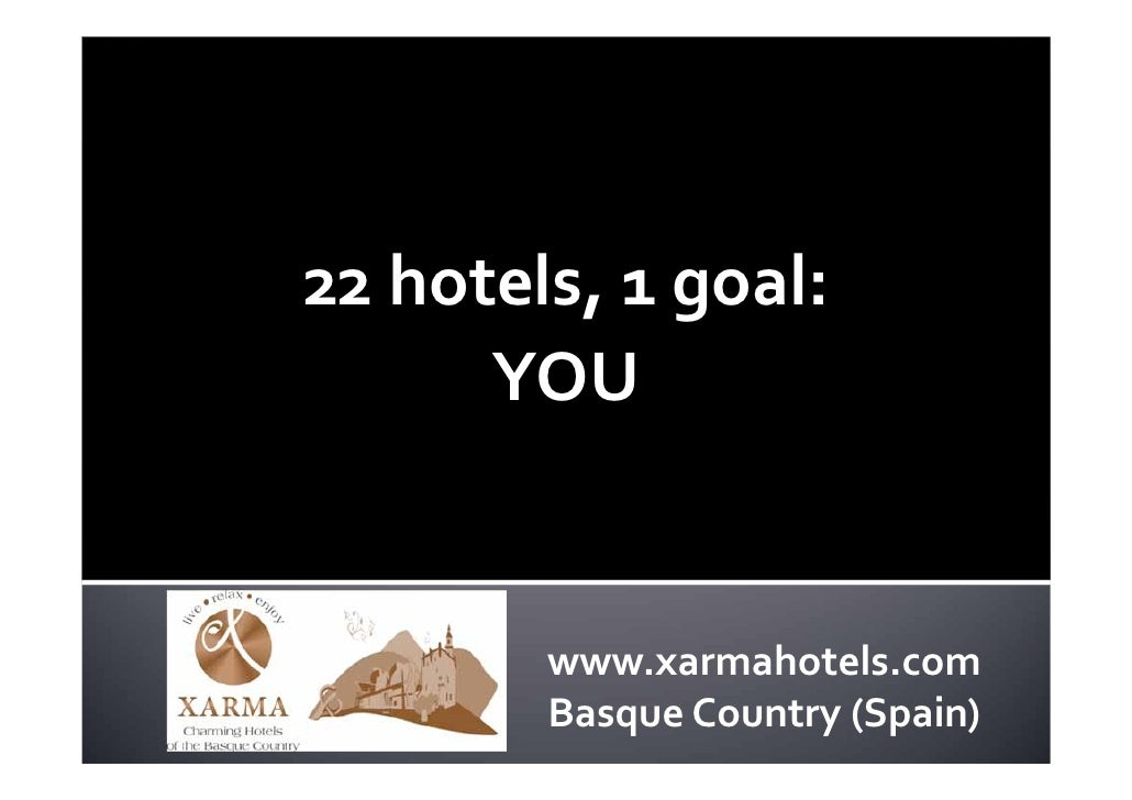 22hotels,1goal:      YOU        www.xarmahotels.com        Basque Country(Spain)