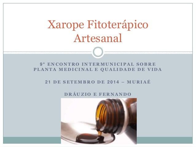Xarope Fitoterápico  Artesanal  9 ° ENCONTRO INTERMUNICIPAL SOBRE  PLANTA MEDICINAL E QUALIDADE DE VIDA  21 DE SETEMBRO DE...