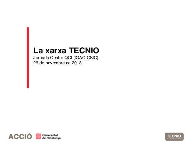 La xarxa TECNIO Jornada Centre QCI (IQAC-CSIC) 26 de novembre de 2013