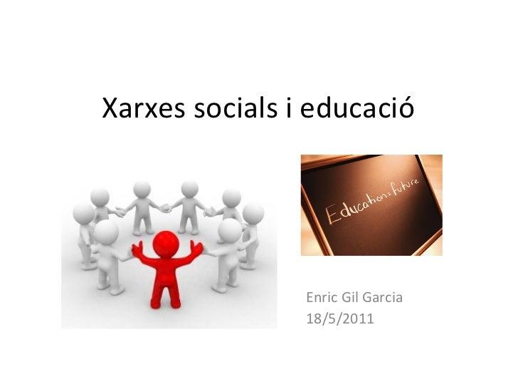 Xarxes socials i educació Enric Gil Garcia 18/5/2011