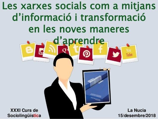 Les xarxes socials com a mitjans d'informació i transformació en les noves maneres d'aprendre XXXI Curs de Sociolingüístic...