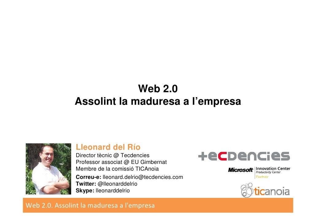 Web 2.0                Assolint la maduresa a l'empresa                   Lleonard del Río                Director tècnic ...