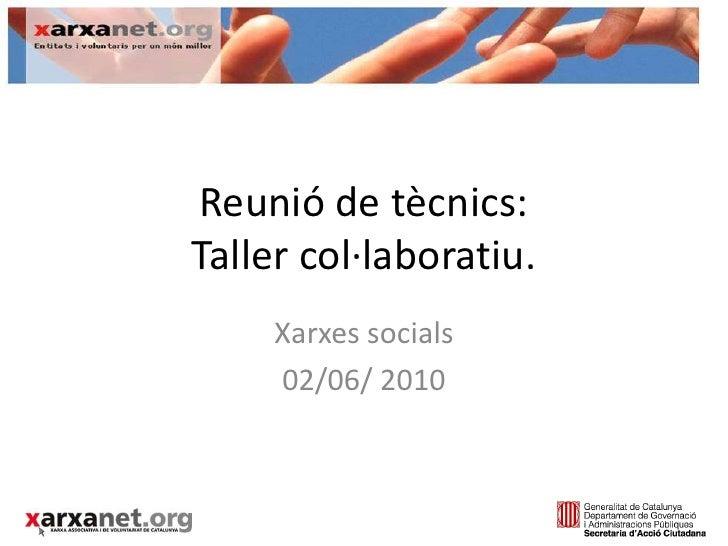 Reunióde tècnics: Taller col·laboratiu.<br />Xarxes socials<br />02/06/ 2010<br />