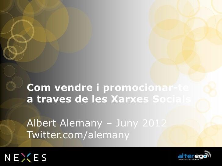 Com vendre i promocionar-tea traves de les Xarxes SocialsAlbert Alemany – Juny 2012Twitter.com/alemany