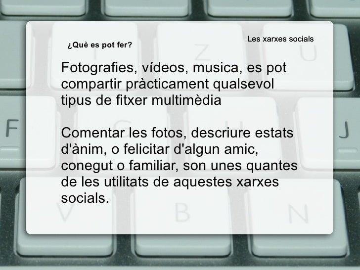 Les xarxes socials Les xarxes socials Fotografies, vídeos, musica, es pot compartir pràcticament qualsevol tipus de fitxer...