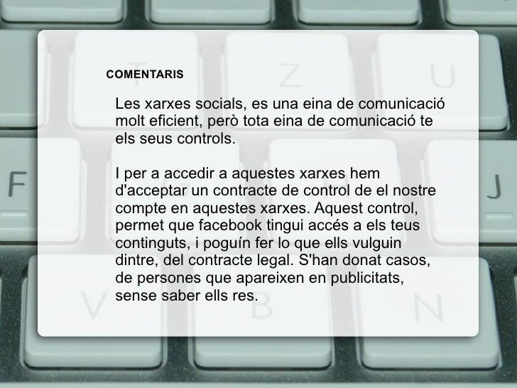 COMENTARIS Les xarxes socials, es una eina de comunicació molt eficient, però tota eina de comunicació te els seus control...