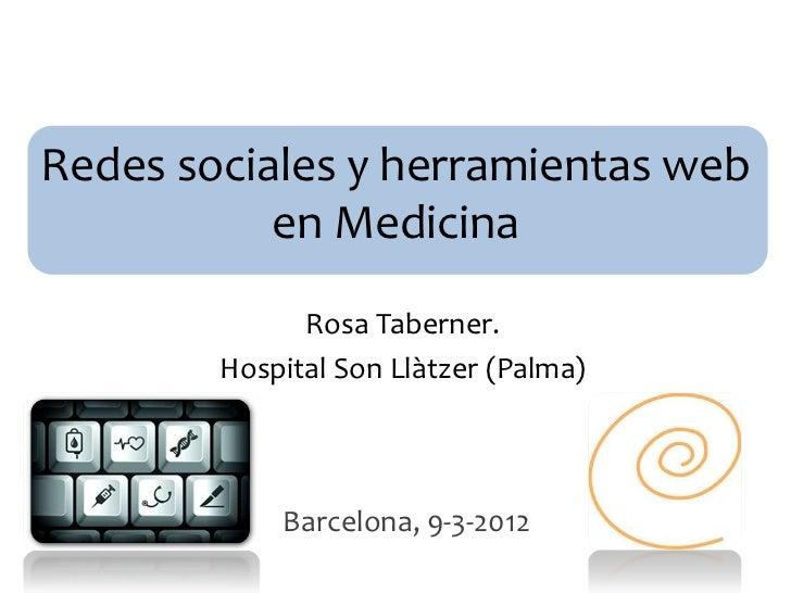 Redes sociales y herramientas web           en Medicina              Rosa Taberner.        Hospital Son Llàtzer (Palma)   ...