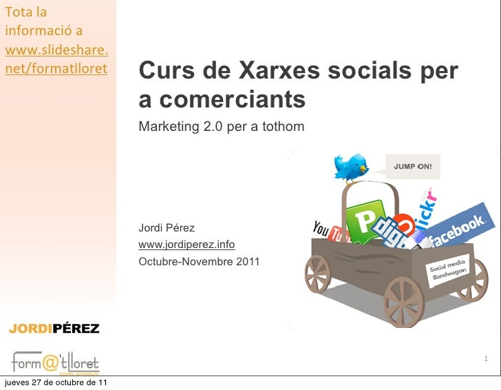 Tota la informació a www.slideshare.net/formatlloret             Curs de Xarxes socials per                       ...