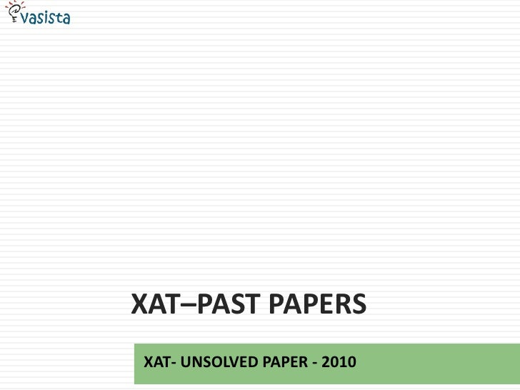 XAT–Past papers<br />XAT- UNSOLVED PAPER - 2010<br />