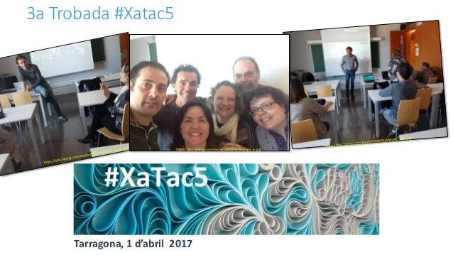 Tercera Trobada #Xatac5a Tarragona Slide 2