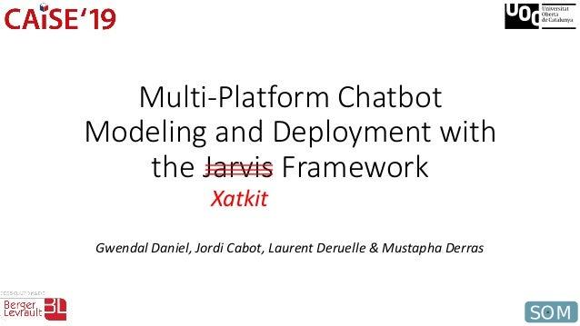 Multi-Platform Chatbot Modeling and Deployment with the Jarvis Framework Gwendal Daniel, Jordi Cabot, Laurent Deruelle & M...
