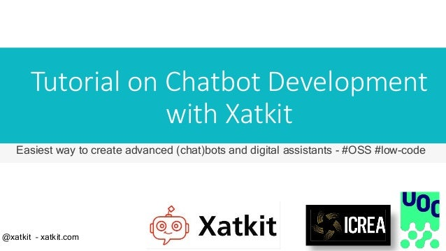 Tutorial on Chatbot Development with Xatkit Easiest way to create advanced (chat)bots and digital assistants - #OSS #low-c...