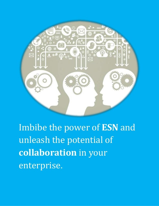 Imbibe the power of ESN and unleash the potential of collaboration in your enterprise.