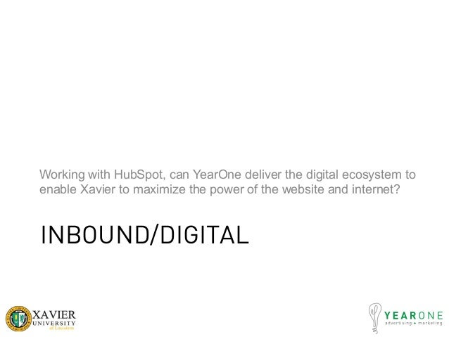 INBOUND/DIGITAL Working with HubSpot, can YearOne deliver the digital ecosystem to enable Xavier to maximize the power of ...
