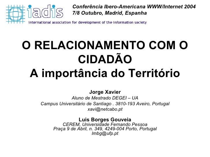 O RELACIONAMENTO COM O CIDADÃO A importância do Território Jorge Xavier Aluno de Mestrado DEGEI – UA Campus Universitário ...