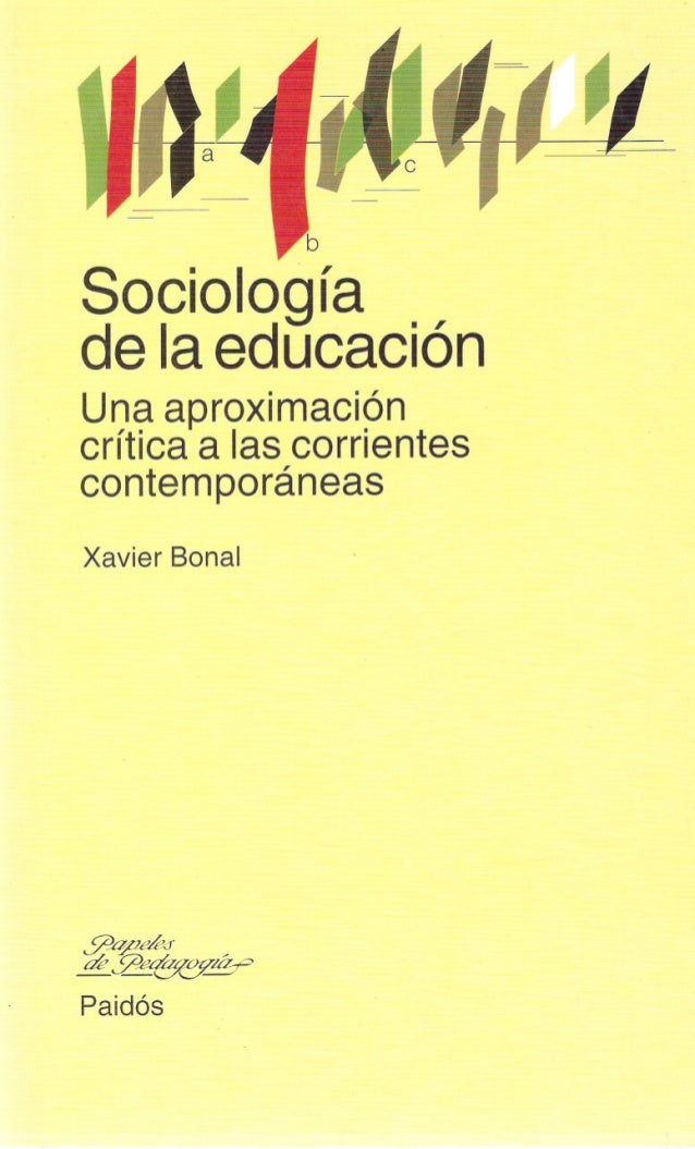 Sociología de la educación Una aproximación crítica a las corrientes contemporáneas Xavier Banal ~~~ Paidós
