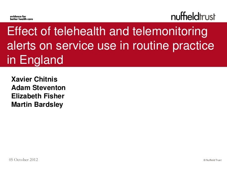 Effect of telehealth and telemonitoringalerts on service use in routine practicein England Xavier Chitnis Adam Steventon E...