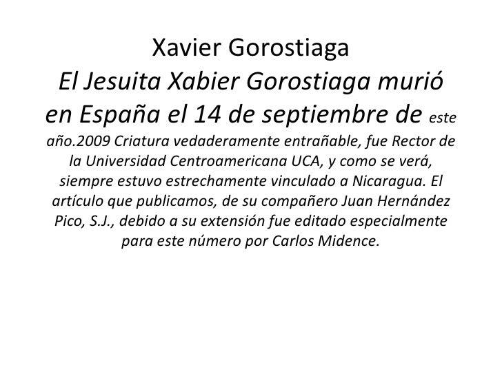 Xavier GorostiagaEl Jesuita Xabier Gorostiaga murió en España el 14 de septiembre de este año.2009 Criatura vedaderamente ...