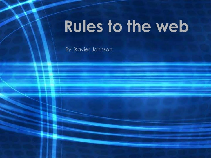 Rules to the webBy: Xavier Johnson