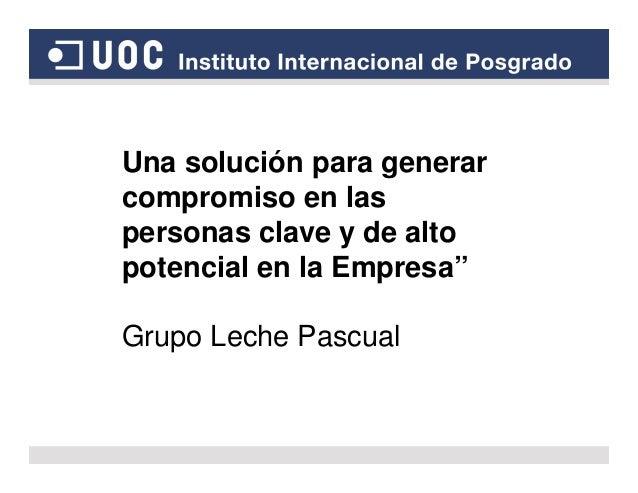"""Una solución para generar compromiso en las personas clave y de alto potencial en la Empresa"""" Grupo Leche Pascual"""