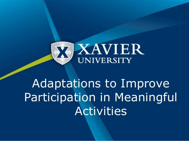 Adaptations to Improve  Participation in Meaningful  Activities