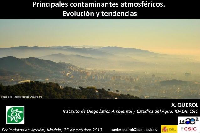Principales contaminantes atmosféricos. Evolución y tendencias  Fotografía Alfons Puertas Obs. Fabra  X. QUEROL  Instituto...