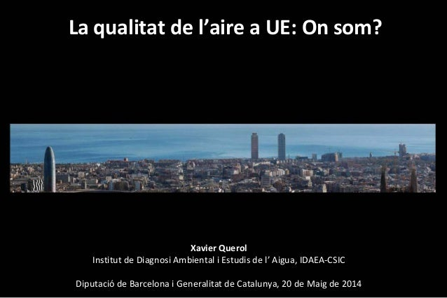 XavierQuerol InstitutdeDiagnosiAmbientaliEstudisdel' Aigua,IDAEA‐CSIC Diputació deBarcelonaiGeneral...