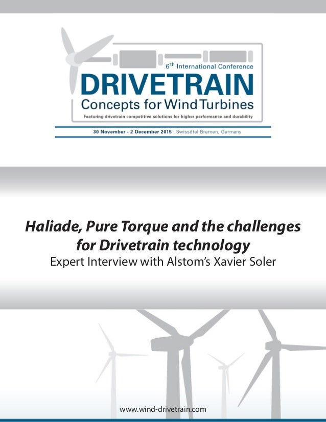 www.wind-drivetrain.com Haliade, Pure Torque and the challenges for Drivetrain technology Expert Interview with Alstom's X...