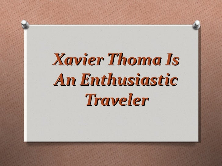 Xavier Thoma Is An Enthusiastic Traveler
