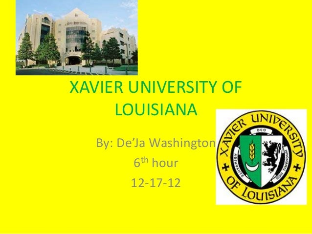 XAVIER UNIVERSITY OF     LOUISIANA   By: De'Ja Washington          6th hour         12-17-12