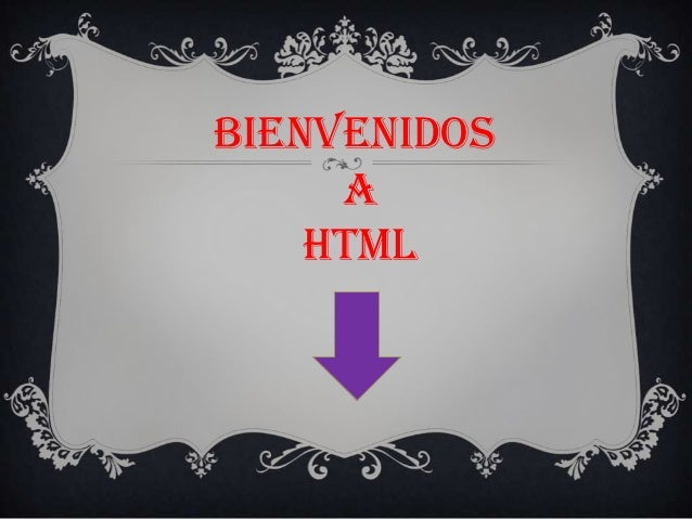 BIENVENIDOS     A    HTML