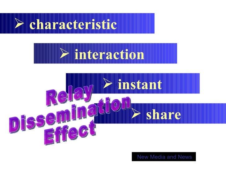 New Media and News interaction  <ul><ul><li>characteristic </li></ul></ul><ul><ul><ul><ul><li>instant </li></ul></ul></ul>...